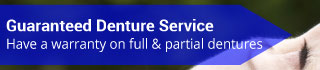 Guaranteed Denture Service | Have a warranty on full & partial dentures